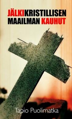 Jälkikristillisen maailman kauhut - Tapio Puolimatka